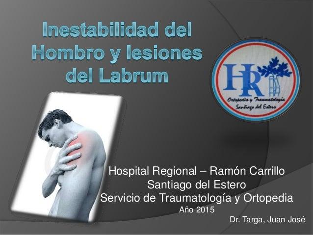 Hospital Regional – Ramón Carrillo Santiago del Estero Servicio de Traumatología y Ortopedia Año 2015 Dr. Targa, Juan José
