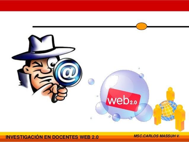INVESTIGACIÓN EN DOCENTES WEB 2.0 MSC.CARLOS MASSUH V.