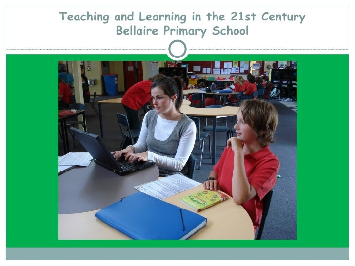 Teaching and Learning in the 21st Century Bellaire Primary School