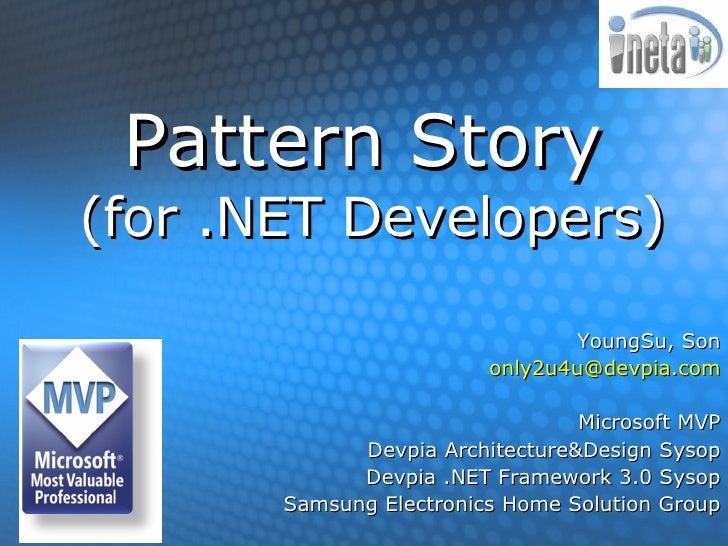 Pattern Story   (for .NET Developers) YoungSu, Son [email_address] Microsoft MVP Devpia Architecture&Design Sysop Devpia ....
