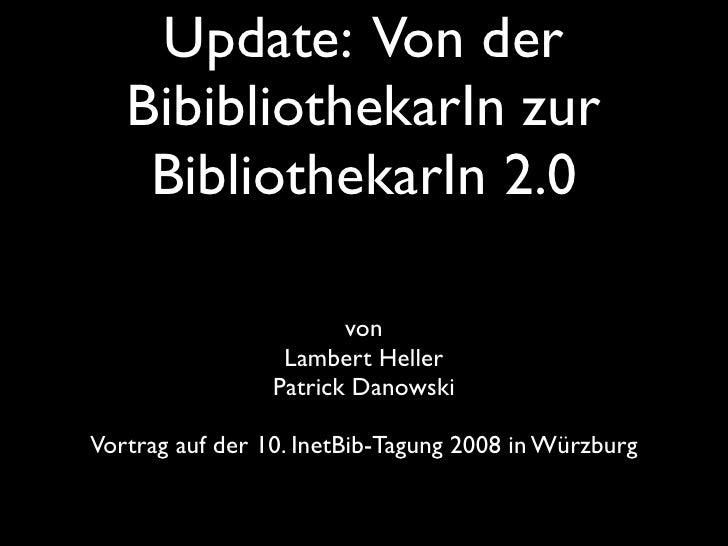 Update: Von der    BibibliothekarIn zur     BibliothekarIn 2.0                          von                   Lambert Hell...