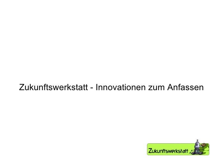 Zukunftswerkstatt - Innovationen zum Anfassen