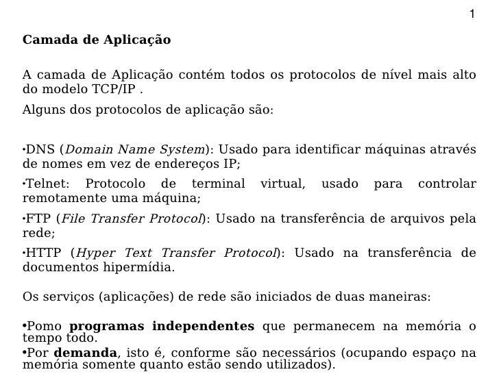 1  Camada de Aplicação  A camada de Aplicação contém todos os protocolos de nível mais alto do modelo TCP/IP . Alguns dos ...