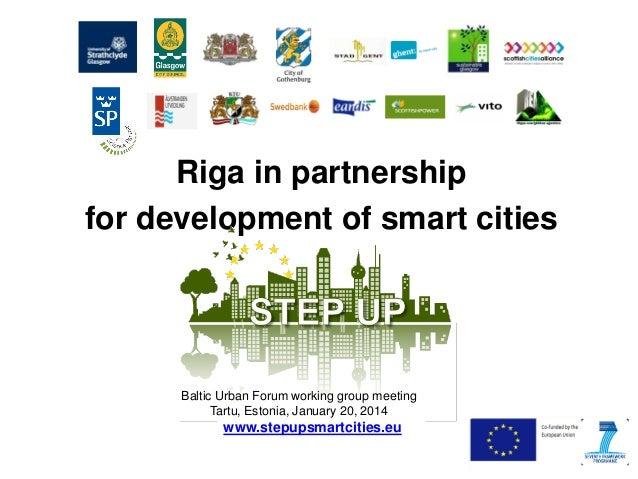 Riga in partnership for development of smart cities  Baltic Urban Forum working group meeting Tartu, Estonia, January 20, ...