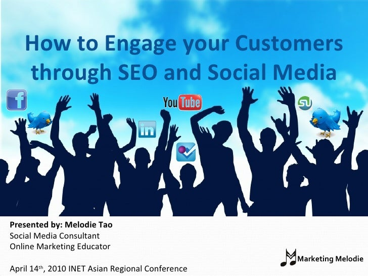 How to Engage your Customers through SEO and Social Media Presented by: Melodie Tao Social Media Consultant Online Marketi...