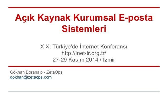 Açık Kaynak Kurumsal E-posta  Sistemleri  XIX. Türkiye'de İnternet Konferansı  http://inet-tr.org.tr/  27-29 Kasım 2014 / ...