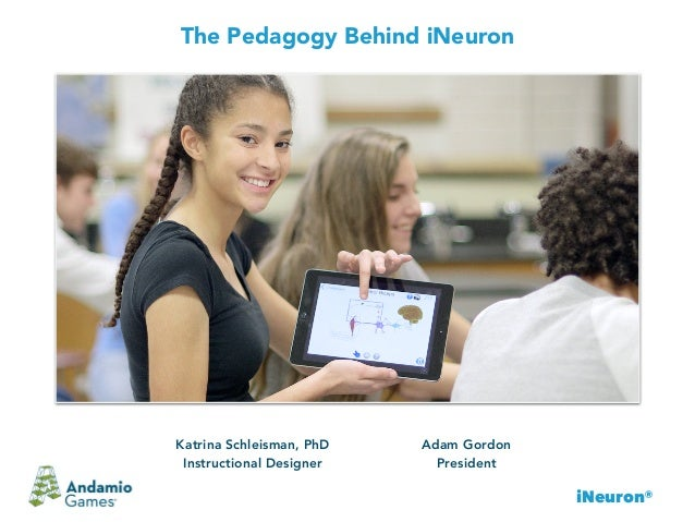 iNeuron® The Pedagogy Behind iNeuron Adam Gordon President Katrina Schleisman, PhD Instructional Designer
