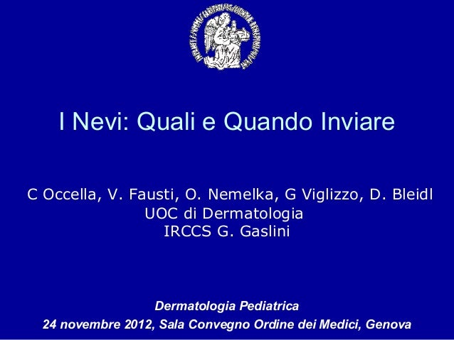 I Nevi: Quali e Quando InviareC Occella, V. Fausti, O. Nemelka, G Viglizzo, D. Bleidl                UOC di Dermatologia  ...