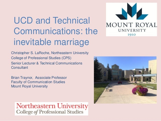 UCD and Technical Communications: the inevitable marriage Christopher S. LaRoche, Northeastern University College of Profe...