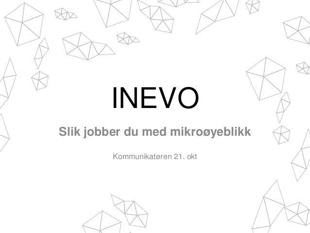 INEVO Slik jobber du med mikroøyeblikk Kommunikatøren 21. okt