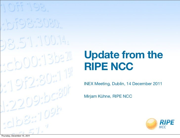 Update from the                              RIPE NCC                              INEX Meeting, Dublin, 14 December 2011 ...