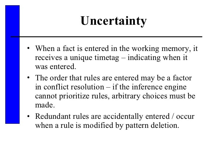 Uncertainty <ul><li>When a fact is entered in the working memory, it receives a unique timetag – indicating when it was en...