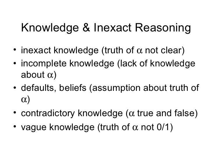 Knowledge & Inexact Reasoning <ul><li>inexact knowledge (truth of    not clear) </li></ul><ul><li>incomplete knowledge (l...