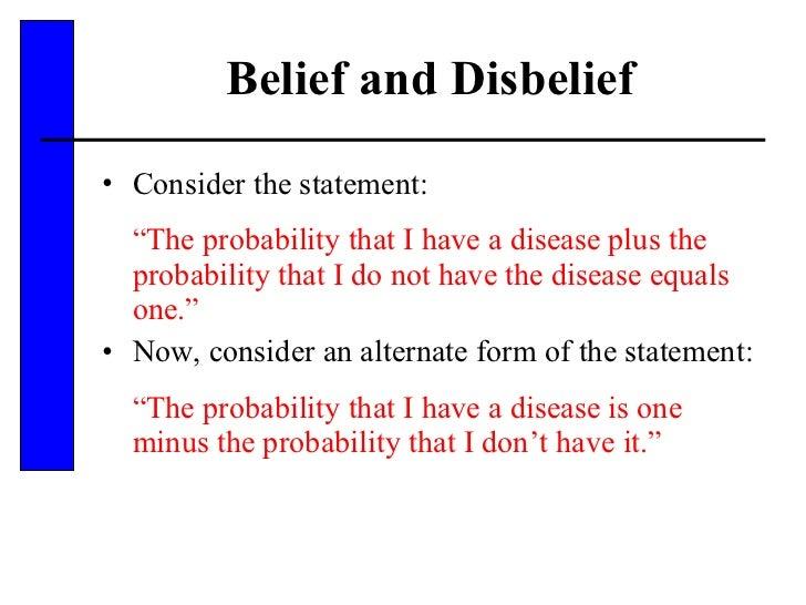 "Belief and Disbelief <ul><li>Consider the statement: </li></ul><ul><li>"" The probability that I have a disease plus the pr..."