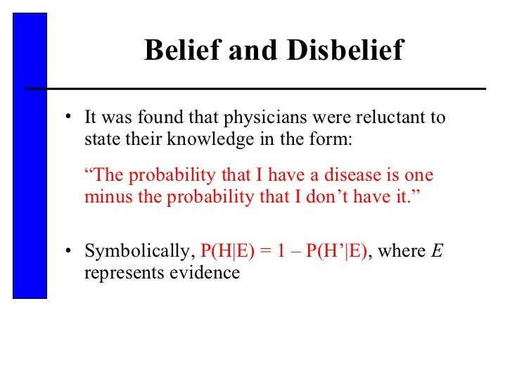 Belief and Disbelief <ul><li>It was found that physicians were reluctant to state their knowledge in the form: </li></ul><...