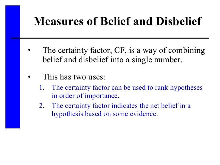 Measures of Belief and Disbelief <ul><li>The certainty factor, CF, is a way of combining belief and disbelief into a singl...