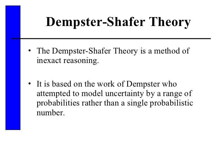 Dempster-Shafer Theory <ul><li>The Dempster-Shafer Theory is a method of inexact reasoning. </li></ul><ul><li>It is based ...