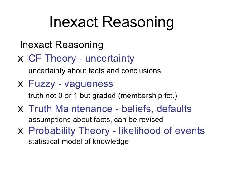 Inexact Reasoning <ul><li>Inexact Reasoning </li></ul><ul><li>CF Theory - uncertainty </li></ul><ul><li>uncertainty about ...