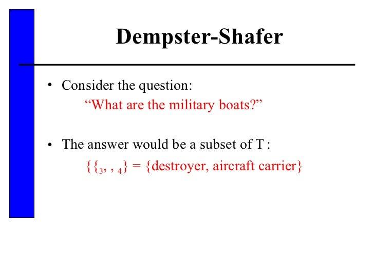 """Dempster-Shafer <ul><li>Consider the question: </li></ul><ul><li>"""" What are the military boats?"""" </li></ul><ul><li>The ans..."""