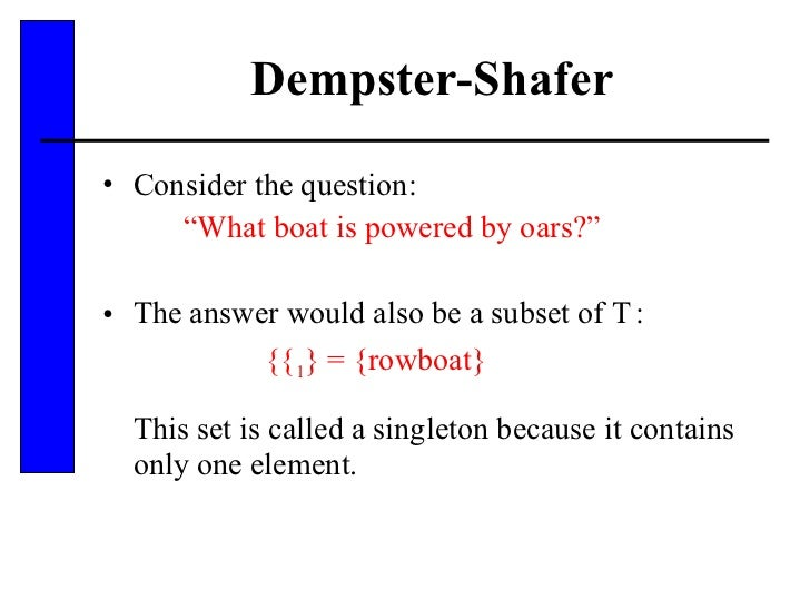 "Dempster-Shafer <ul><li>Consider the question: </li></ul><ul><li>"" What boat is powered by oars?"" </li></ul><ul><li>The an..."