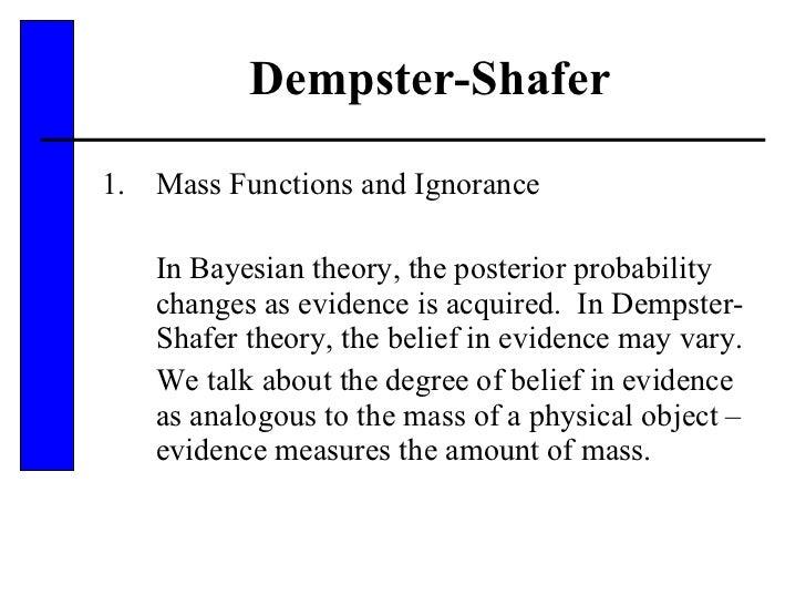 Dempster-Shafer <ul><li>Mass Functions and Ignorance </li></ul><ul><li>In Bayesian theory, the posterior probability chang...