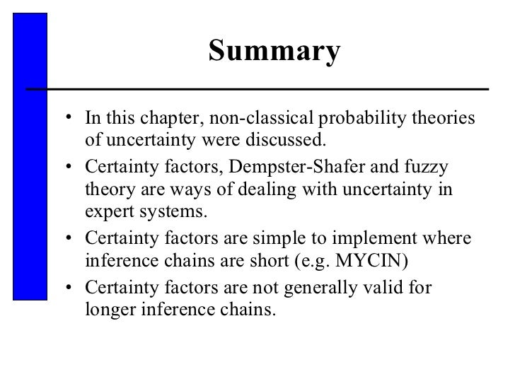 Summary <ul><li>In this chapter, non-classical probability theories of uncertainty were discussed. </li></ul><ul><li>Certa...