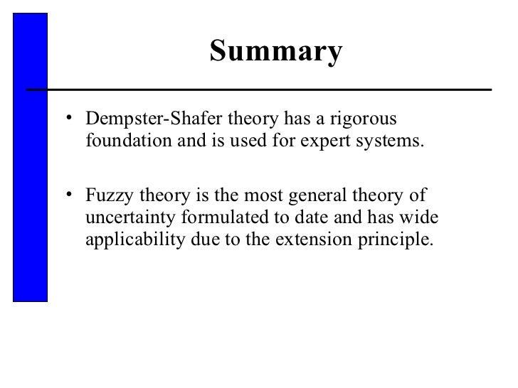 Summary <ul><li>Dempster-Shafer theory has a rigorous foundation and is used for expert systems. </li></ul><ul><li>Fuzzy t...