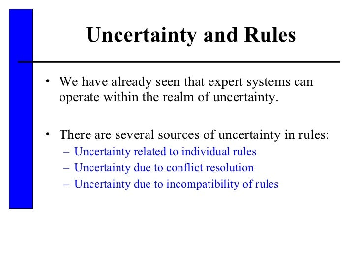 Uncertainty and Rules <ul><li>We have already seen that expert systems can operate within the realm of uncertainty. </li><...