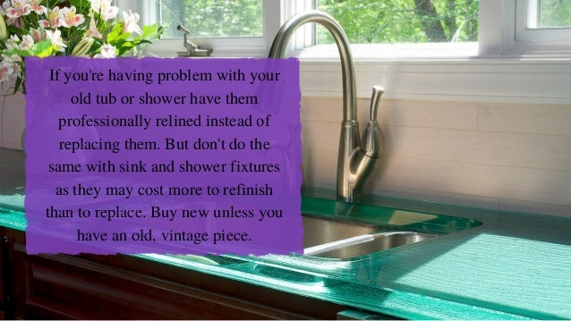 If you're having problem with your old tub or shower have them professionally relined instead of replacing them. But don't...