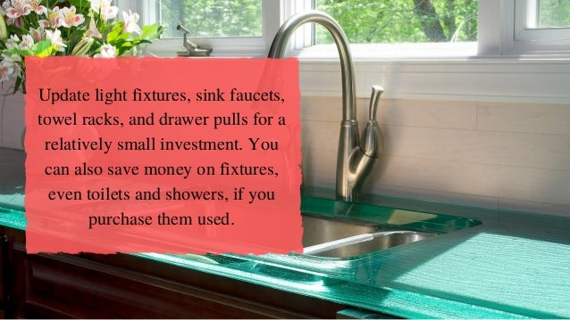 Update light fixtures, sink faucets, towel racks, and drawer pulls for a relatively small investment. You can also save mo...