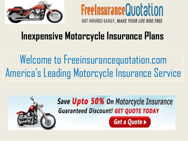 Inexpensive Motorcycle Insurance Plans   Welcome to Freeinsurancequotation.comAmerica's Leading Motorcycle Insurance Service