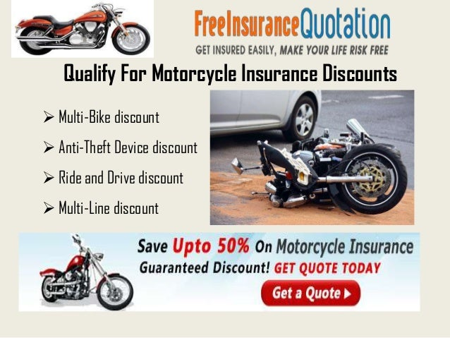 Qualify For Motorcycle Insurance Discounts Multi-Bike discount Anti-Theft Device discount Ride and Drive discount Mult...
