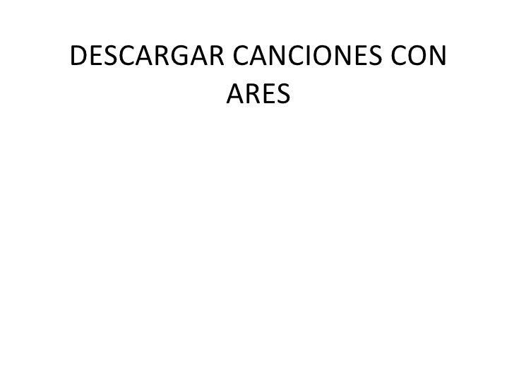 DESCARGAR CANCIONES CON ARES