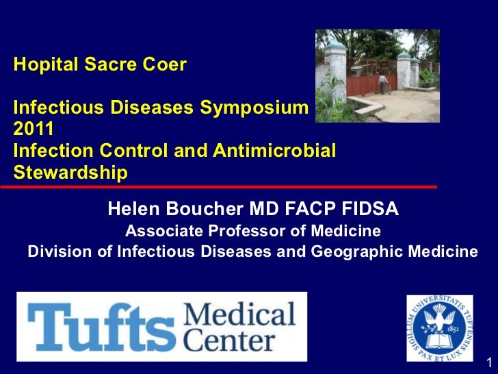 Hopital Sacre Coer Infectious Diseases Symposium 2011 Infection Control and Antimicrobial Stewardship   Helen Boucher MD F...