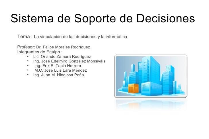 Sistema de Soporte de Decisiones  <ul><li>Tema  :  La vinculación de las decisiones y la informática </li></ul><ul><li>Pro...