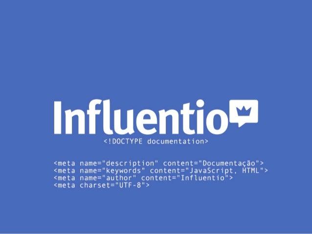 <Influentio>   </Influentio>   Esta  documentação  é  a  primeira  iteração  da  documentação  de   ...