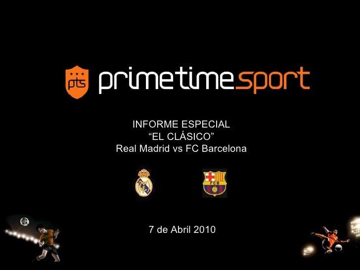 """INFORME ESPECIAL """" EL CLÁSICO"""" Real Madrid vs FC Barcelona 7 de Abril 2010"""