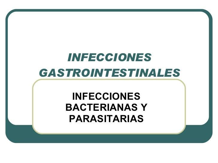 INFECCIONES GASTROINTESTINALES INFECCIONES BACTERIANAS Y PARASITARIAS