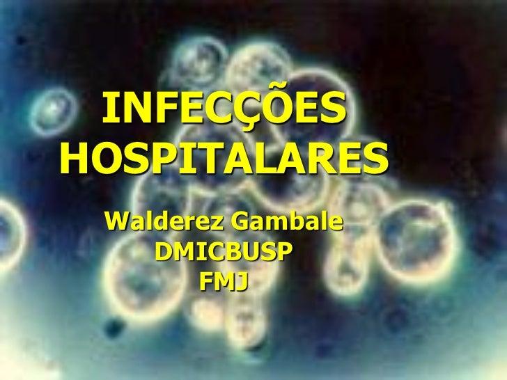 INFECÇÕESHOSPITALARES Walderez Gambale    DMICBUSP       FMJ