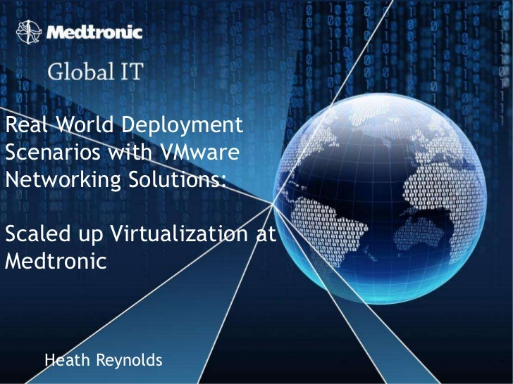 Real World DeploymentScenarios with VMwareNetworking Solutions:Scaled up Virtualization atMedtronic   Heath Reynolds
