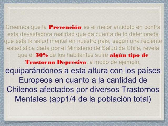 Creemos que la Prevención es el mejor antídoto en contra  esta devastadora realidad que da cuenta de lo deteriorada  que e...