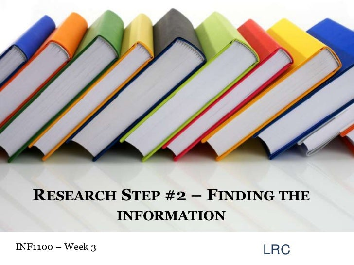Research Step #2 – Finding the information<br />INF1100 – Week 3 <br />LRC<br />
