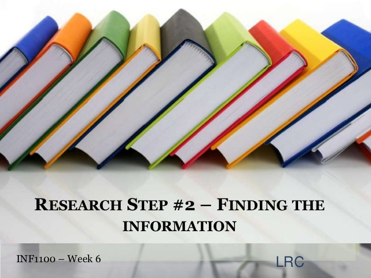 Research Step #2 – Finding the information<br />INF1100 – Week 6 <br />LRC<br />