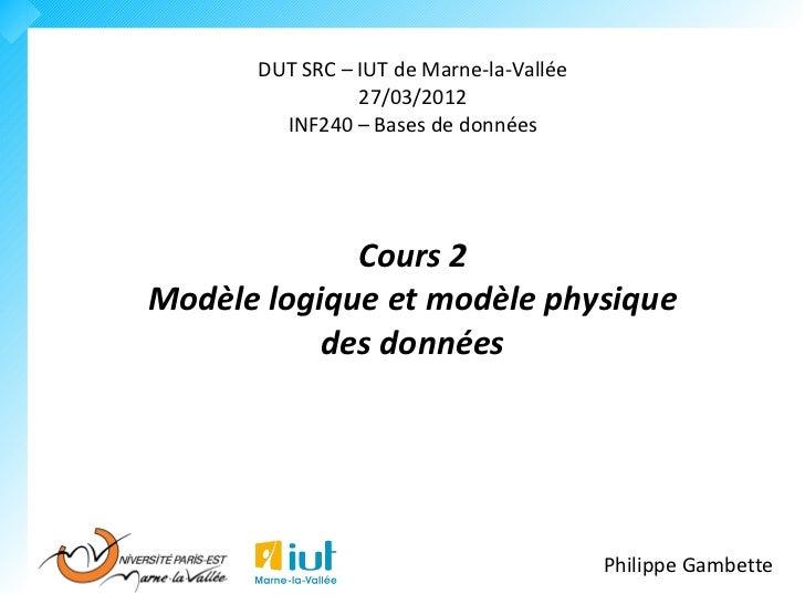 DUT SRC – IUT de Marne-la-Vallée                27/03/2012        INF240 – Bases de données             Cours 2Modèle logi...