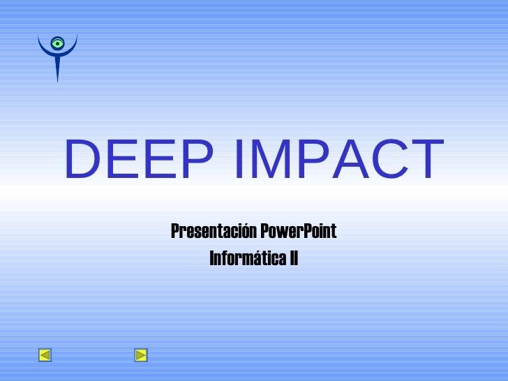 DEEP IMPACT Presentación PowerPoint Informática II