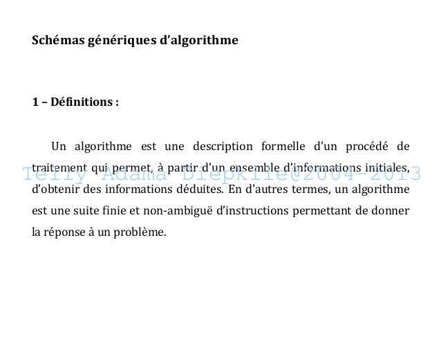 Telly Adama Diepkile@2004−2013 Schémas génériques d'algorithme 1 – Définitions : Un algorithme est une description formell...