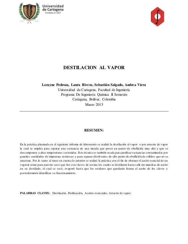 DESTILACION AL VAPOR Lorayne Pedroza, Laura Rivera, Sebastián Salgado, Andrea Viera Universidad de Cartagena, Facultad de ...