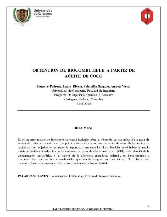 1 LABORATORIO DEQUIMICA ORGANICA INDUSTRIAL OBTENCION DE BIOCOMBUTIBLE A PARTIR DE ACEITE DE COCO Lorayne Pedroza, Laura R...