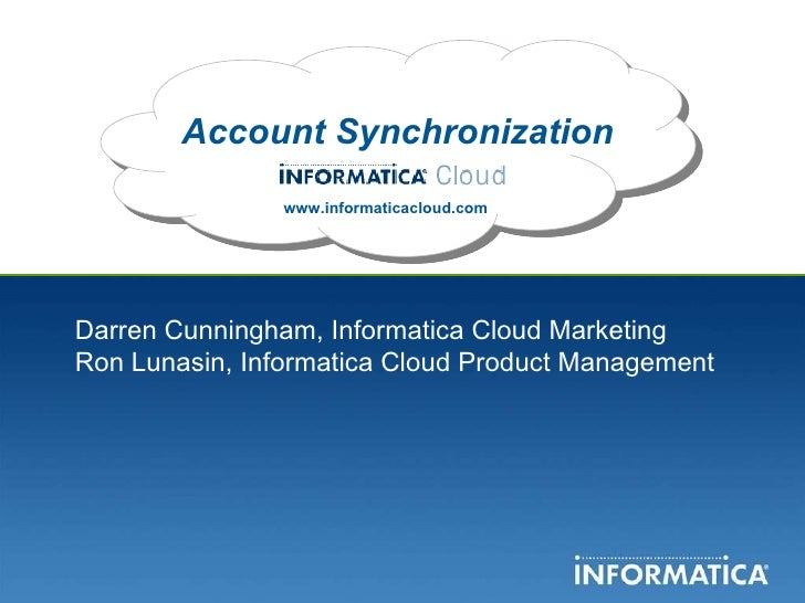 Account Synchronization www.informaticacloud.com Darren Cunningham, Informatica Cloud Marketing Ron Lunasin, Informatica C...