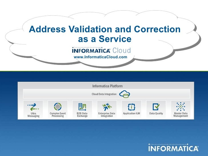 Address Validation and Correction as a Service www.InformaticaCloud.com
